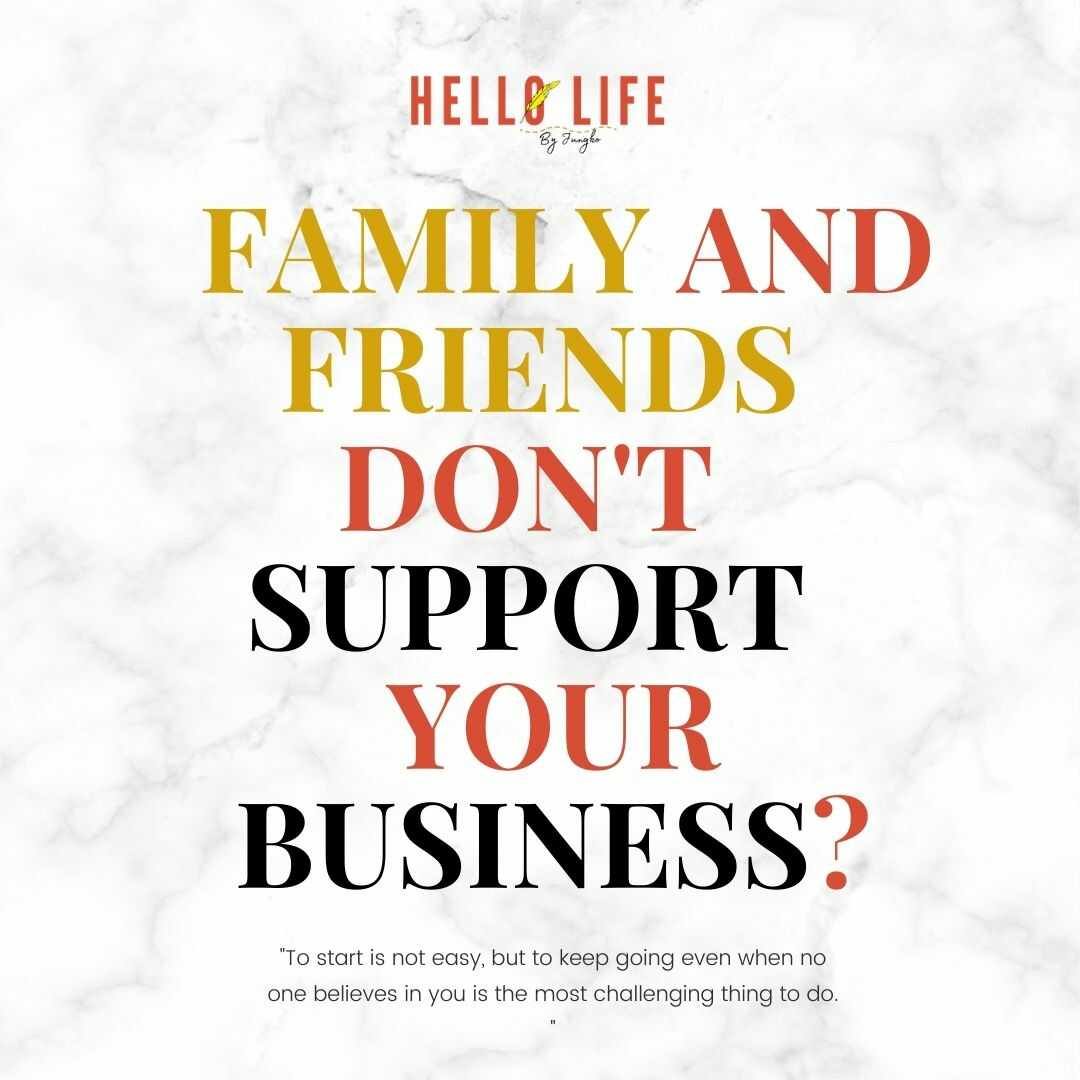 Family and friends don't support your business_blog-hello-life